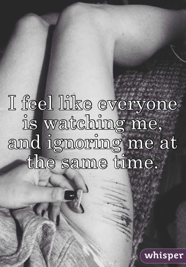 I feel like everyone is watching me, and ignoring me at the same time.