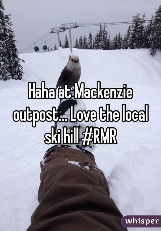 Haha at Mackenzie outpost... Love the local ski hill #RMR