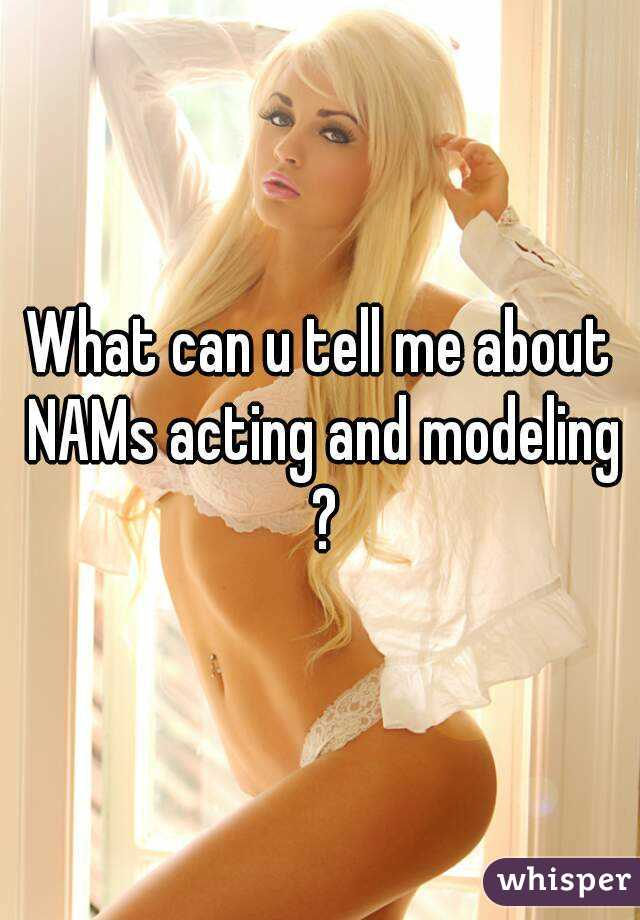 What can u tell me about NAMs acting and modeling ?
