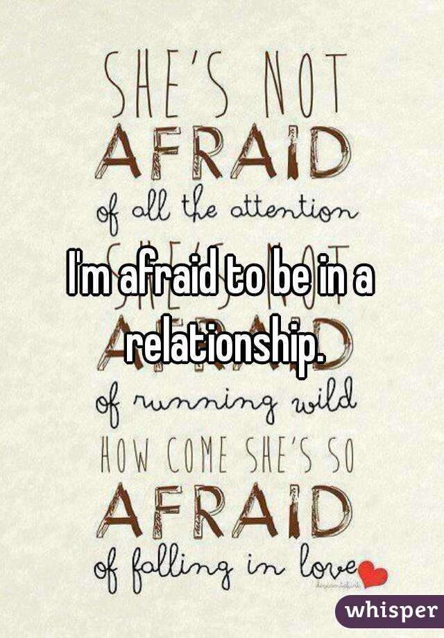 I'm afraid to be in a relationship.