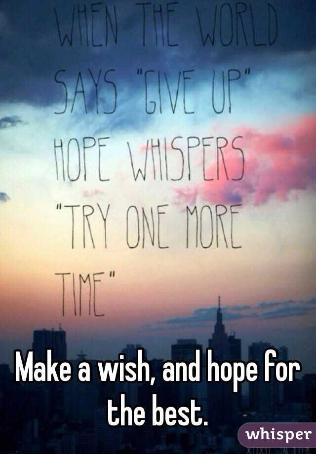 Make a wish, and hope for the best.