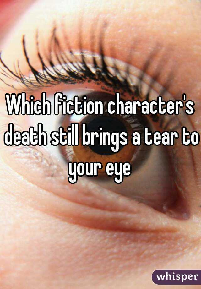Which fiction character's death still brings a tear to your eye