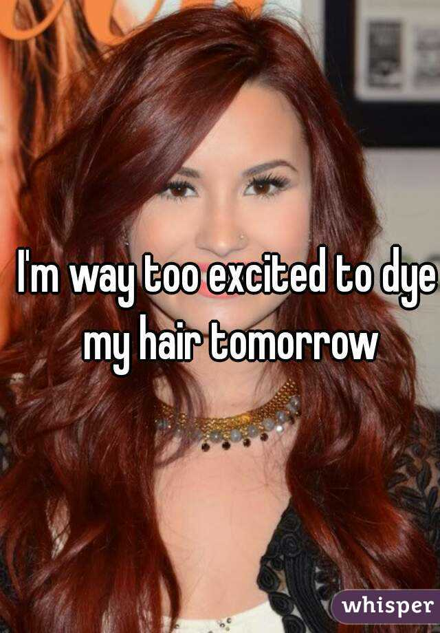 I'm way too excited to dye my hair tomorrow