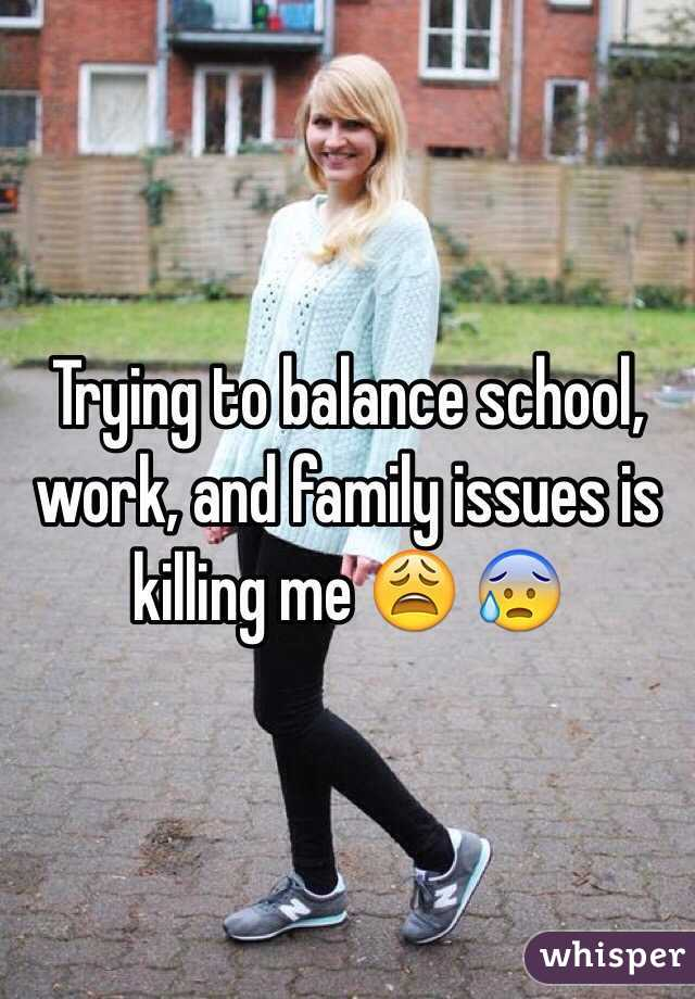 Trying to balance school, work, and family issues is killing me 😩 😰