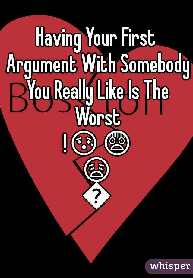 Having Your First Argument With Somebody You Really Like Is The Worst !😰😨😩😓