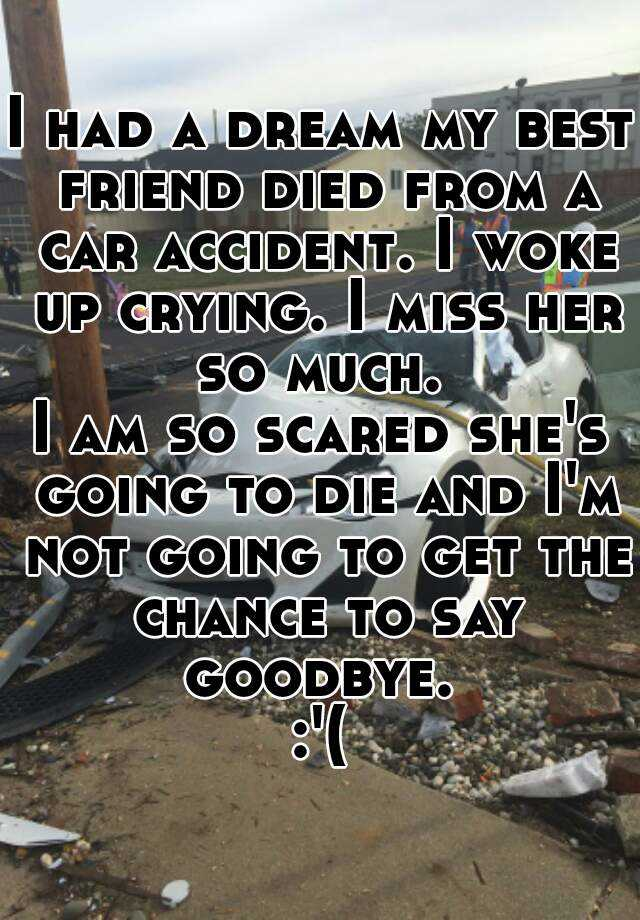 I had a dream my best friend died from a car accident  I woke up