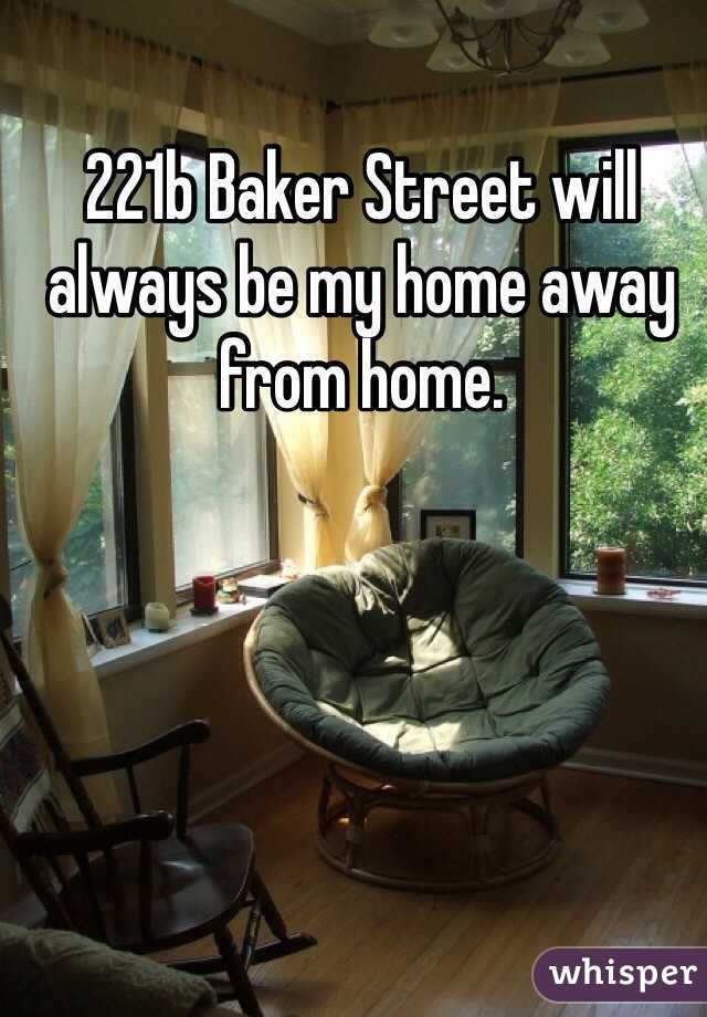 221b Baker Street will always be my home away from home.