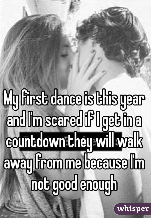 My first dance is this year and I'm scared if I get in a countdown they will walk away from me because I'm not good enough