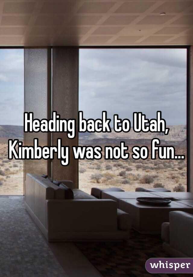 Heading back to Utah, Kimberly was not so fun...