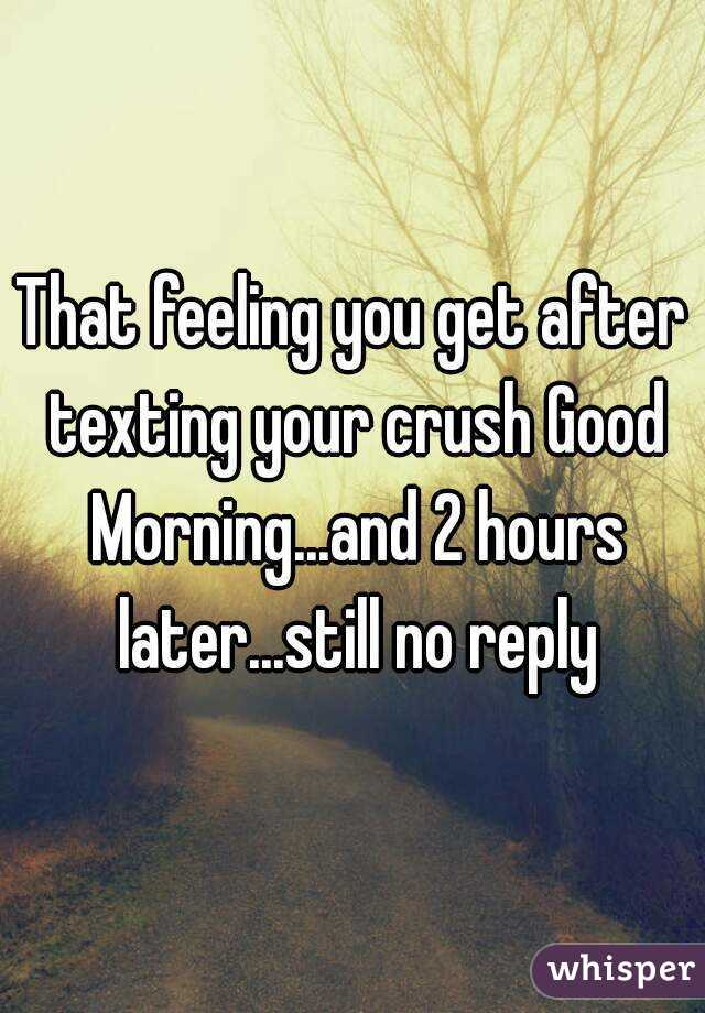 Texting good morning to your crush
