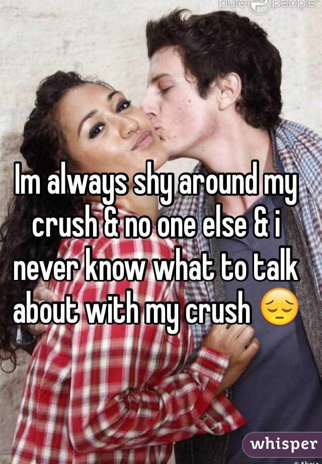 I get shy around my crush