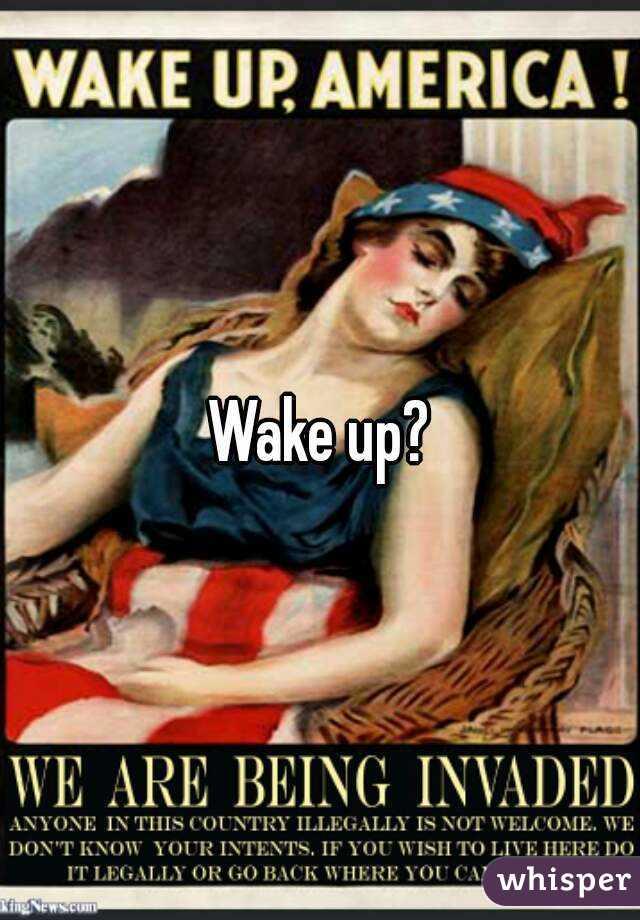 Wake up?