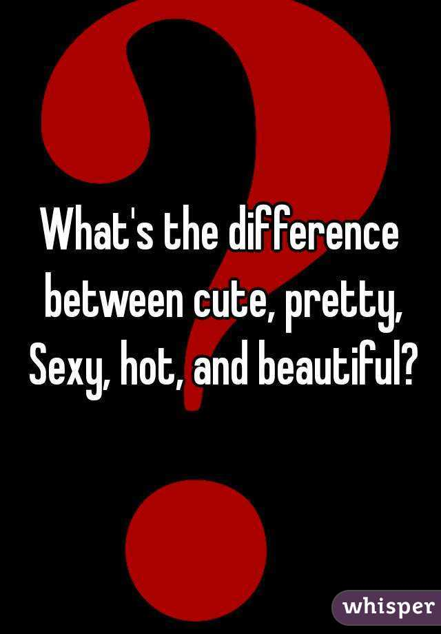 What is the difference to you between HOT and PRETTY?