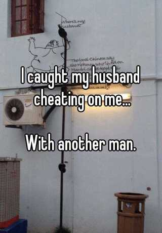 i caught my husband cheating with a man