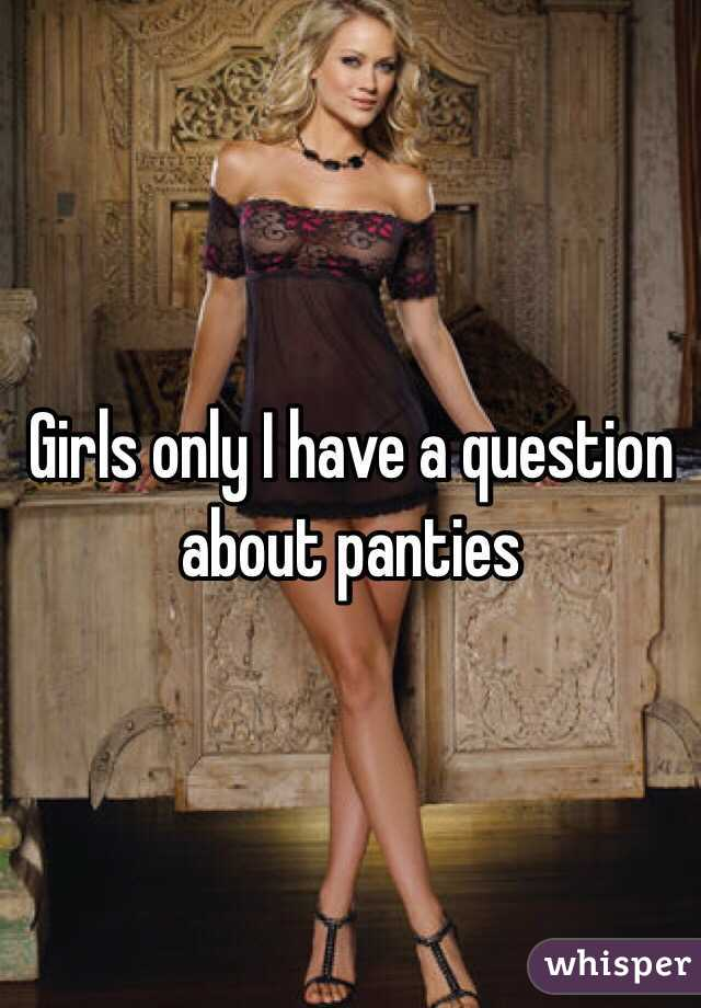 Girls only I have a question about panties