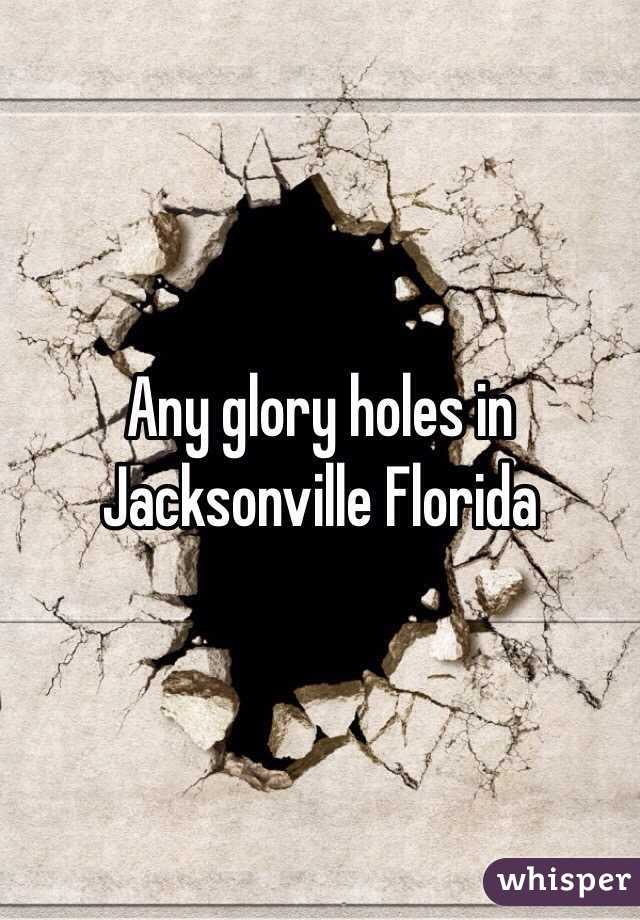 Are glory holes in jacksonville to me? something
