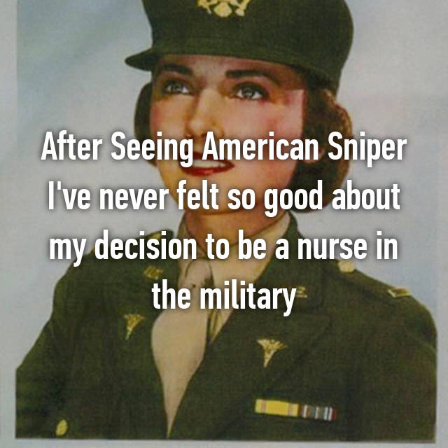 After Seeing American Sniper I've never felt so good about my decision to be a nurse in the military