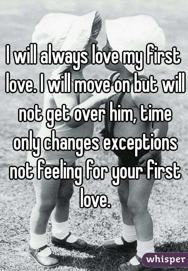 you never get over your first love