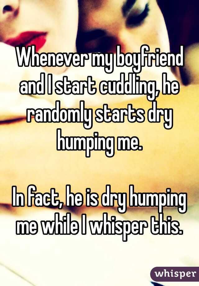 Boyfriend dry humping