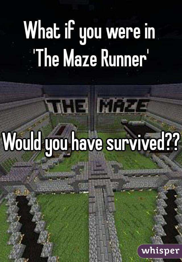 What if you were in  'The Maze Runner'   Would you have survived??