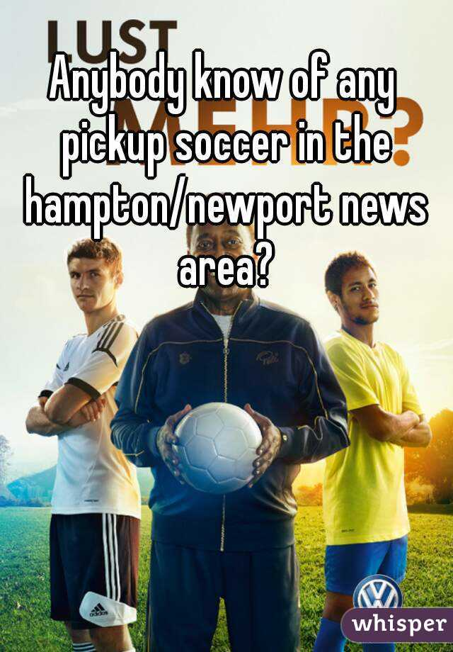 Anybody know of any pickup soccer in the hampton/newport news area?