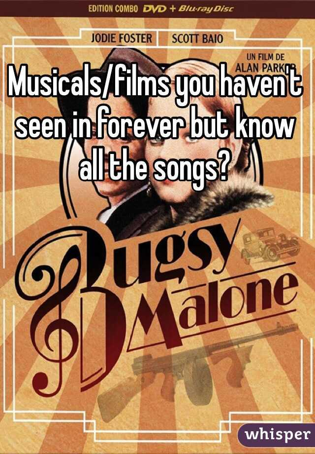 Musicals/films you haven't seen in forever but know all the songs?