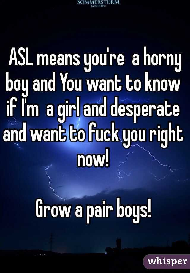 Asl Means You Re A Horny Boy And You Want To Know If I M A Nothing on this web site is intended to challenge any copyright or trademark. asl means you re a horny boy and you want to know if i m a