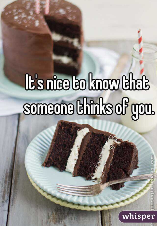 It's nice to know that someone thinks of you.