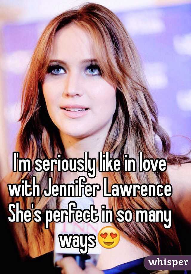 I'm seriously like in love with Jennifer Lawrence  She's perfect in so many ways😍