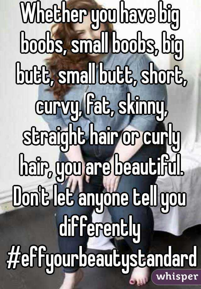 Whether you have big boobs, small boobs, big butt, small butt, short, curvy, fat, skinny, straight hair or curly hair, you are beautiful. Don't let anyone tell you  differently #effyourbeautystandard