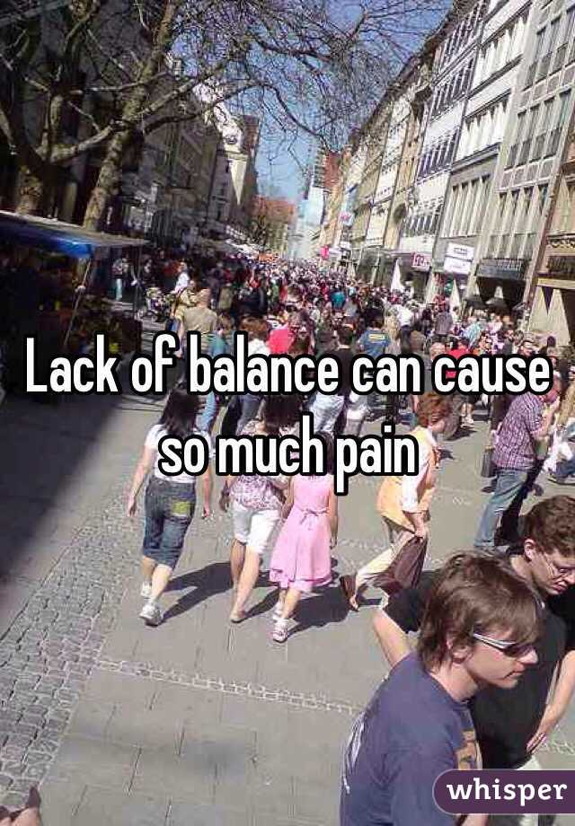 Lack of balance can cause so much pain