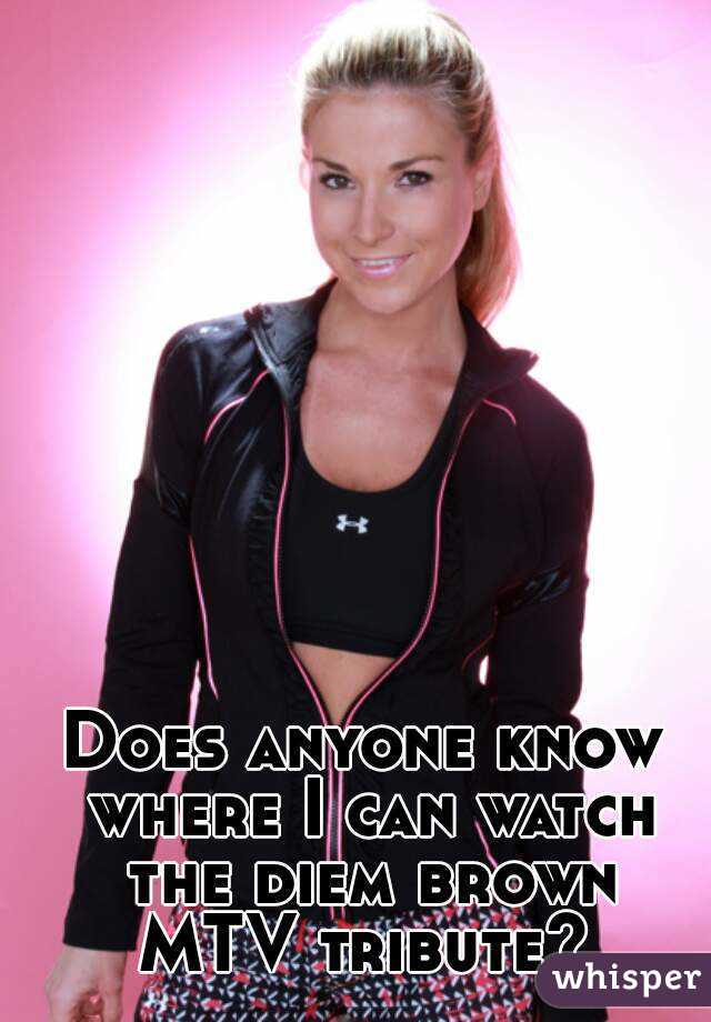 Does anyone know where I can watch the diem brown MTV tribute?