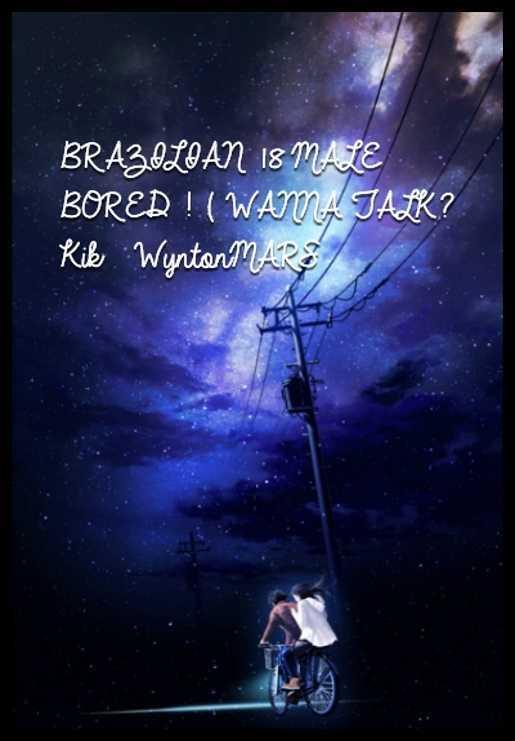 BRAZILIAN 18 MALE                                    BORED ! :( WANNA TALK?                  Kik   WyntonMARS