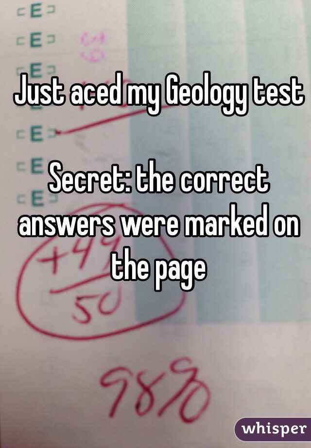 Just aced my Geology test  Secret: the correct answers were marked on the page