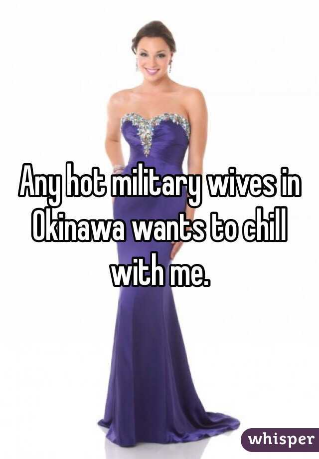 Any hot military wives in Okinawa wants to chill with me.