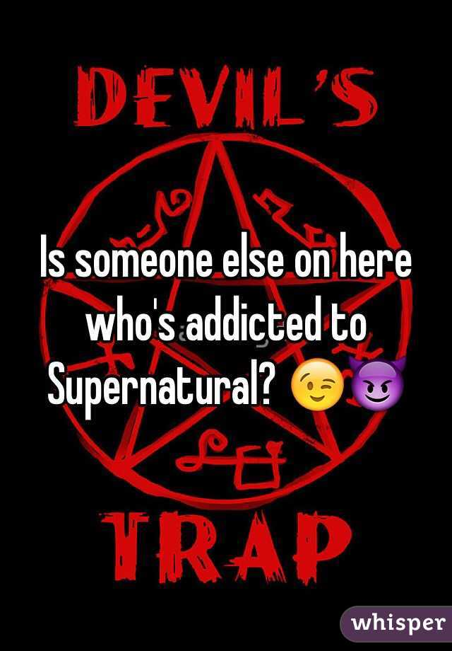 Is someone else on here who's addicted to Supernatural? 😉😈