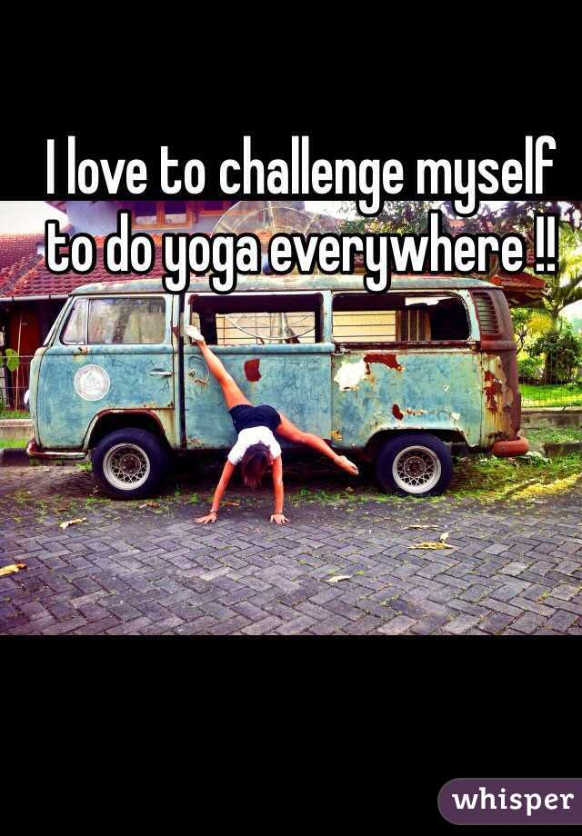 I love to challenge myself to do yoga everywhere !!