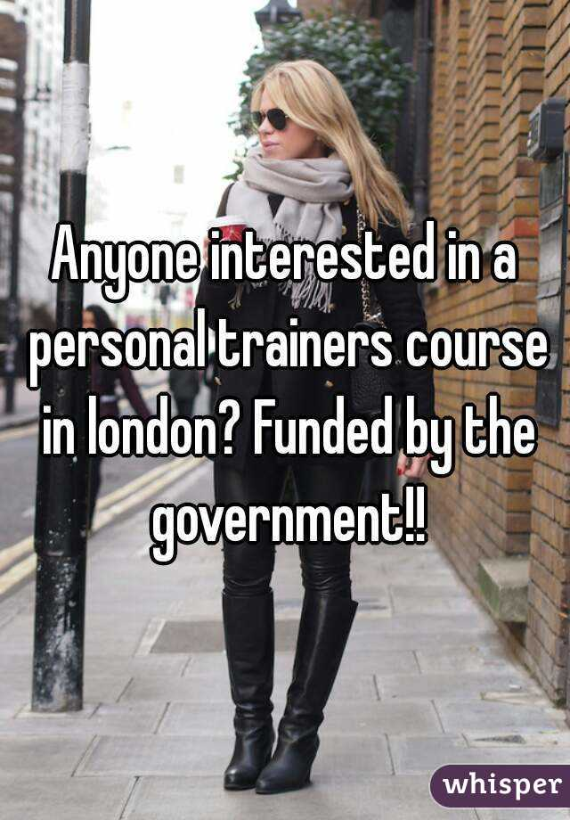 Anyone interested in a personal trainers course in london? Funded by the government!!