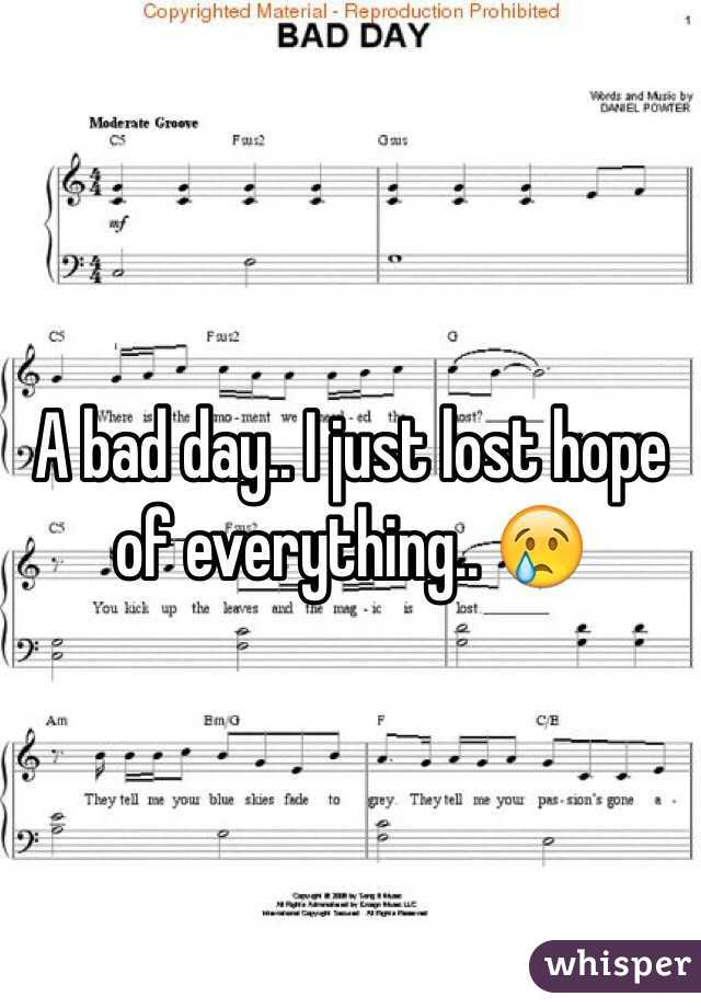 A bad day.. I just lost hope of everything.. 😢