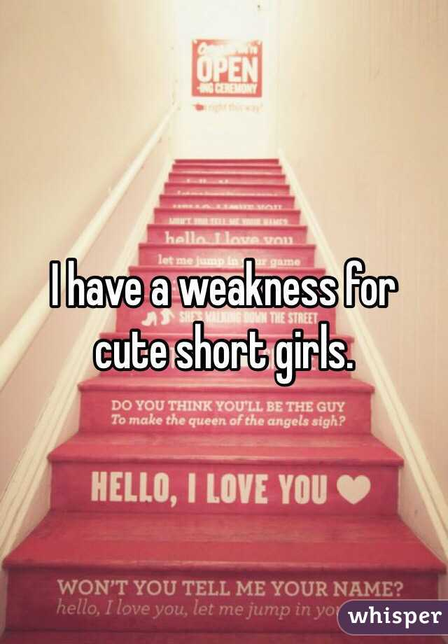 I have a weakness for cute short girls.