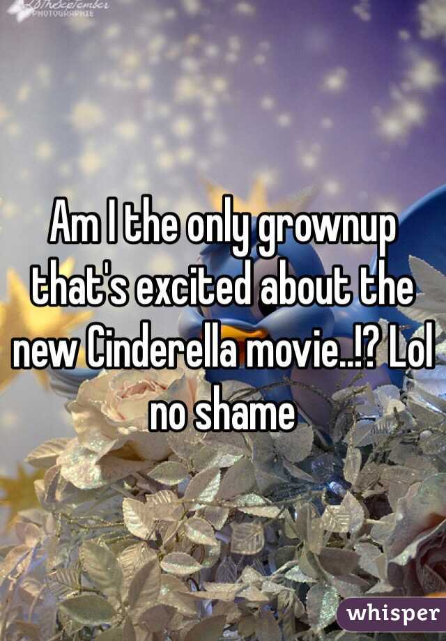 Am I the only grownup that's excited about the new Cinderella movie..!? Lol no shame
