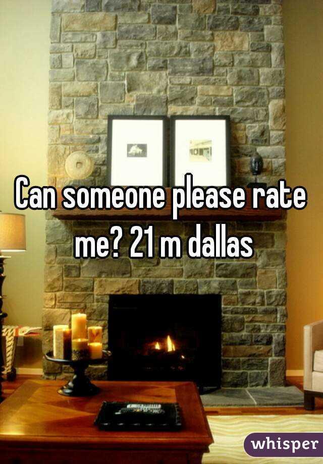 Can someone please rate me? 21 m dallas