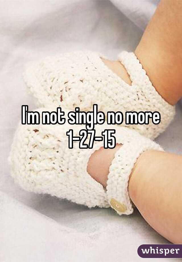 I'm not single no more 1-27-15
