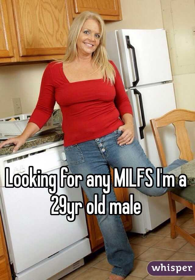 Looking for any MILFS I'm a 29yr old male