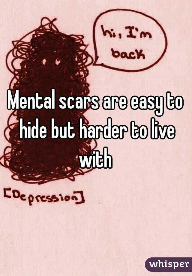 Mental scars are easy to hide but harder to live with