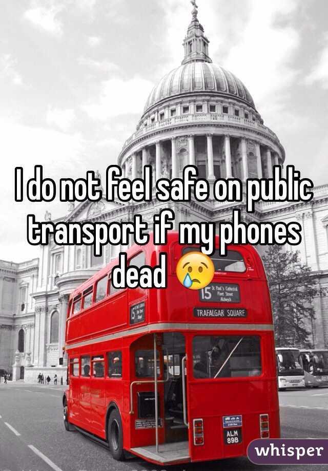 I do not feel safe on public transport if my phones dead 😢