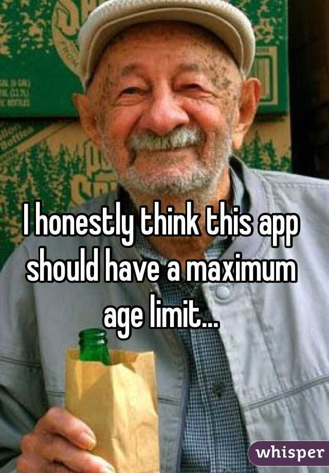 I honestly think this app should have a maximum age limit...