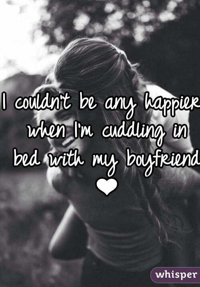 I couldn't be any happier when I'm cuddling in bed with my boyfriend ❤