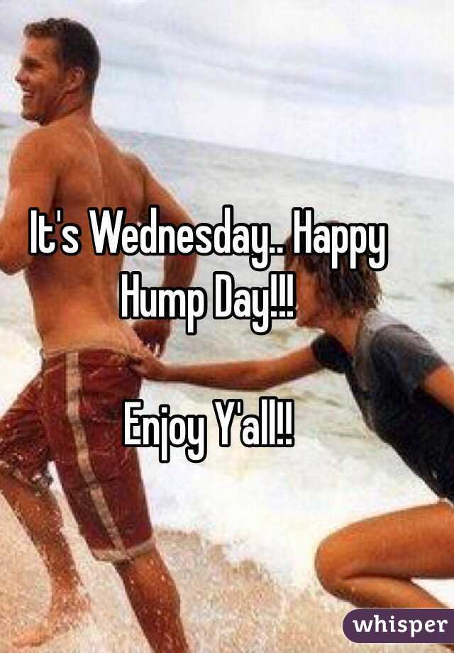 It's Wednesday.. Happy Hump Day!!!  Enjoy Y'all!!