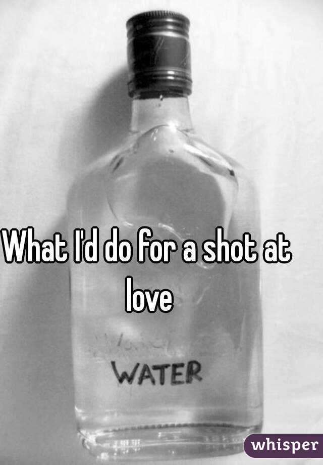 What I'd do for a shot at love